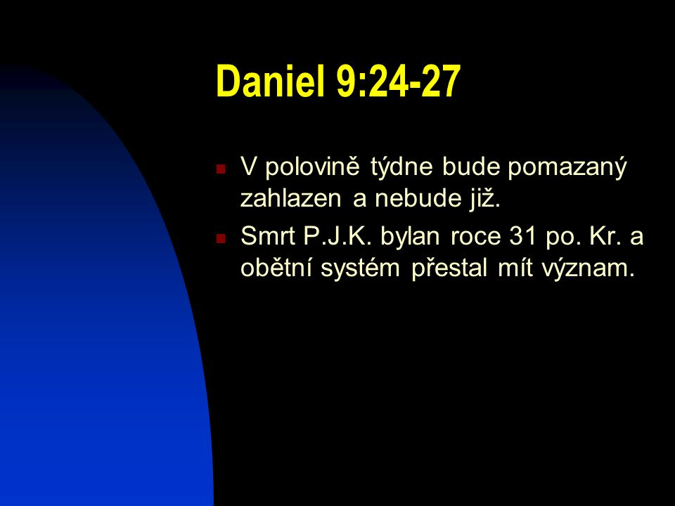 Daniel 9:24-27 V polovině týdne bude pomazaný zahlazen a nebude již.