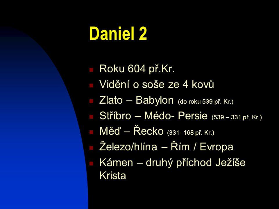 Daniel 2 Roku 604 př.Kr. Vidění o soše ze 4 kovů