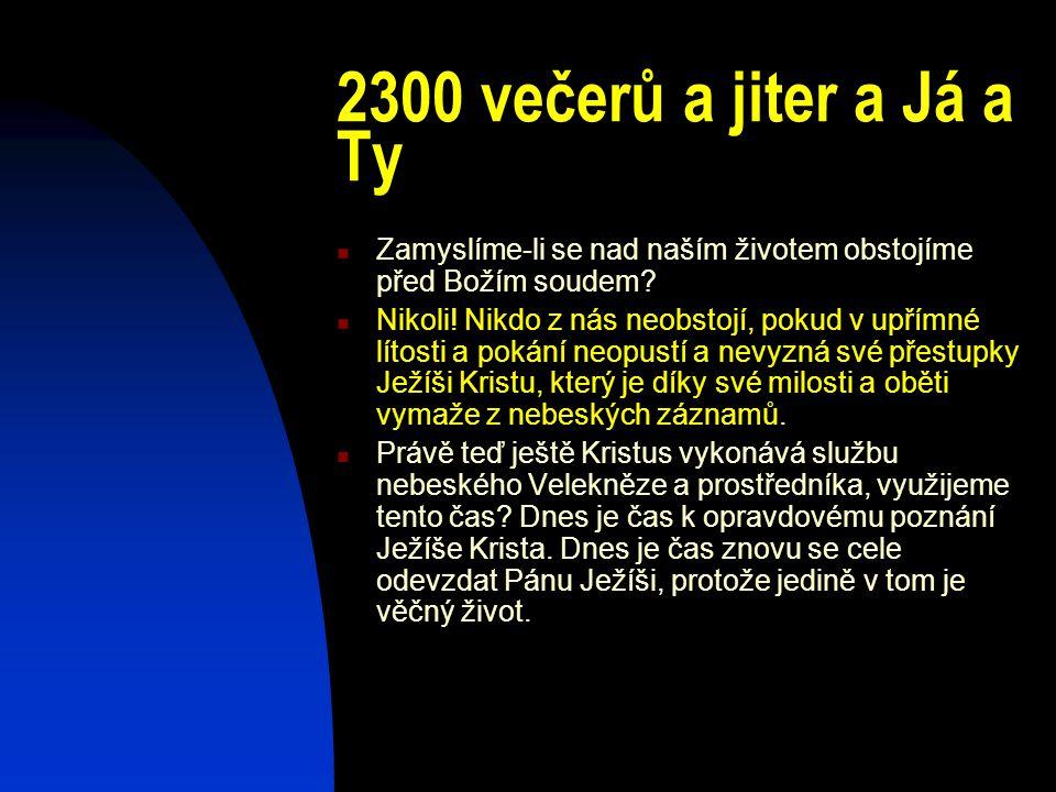 2300 večerů a jiter a Já a Ty Zamyslíme-li se nad naším životem obstojíme před Božím soudem