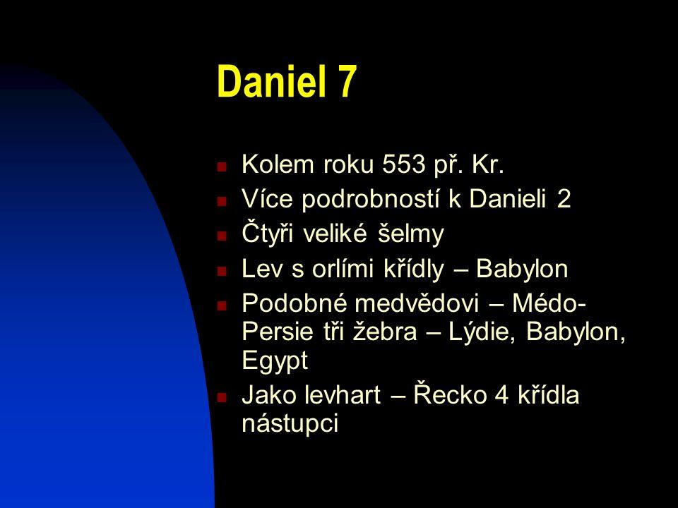 Daniel 7 Kolem roku 553 př. Kr. Více podrobností k Danieli 2