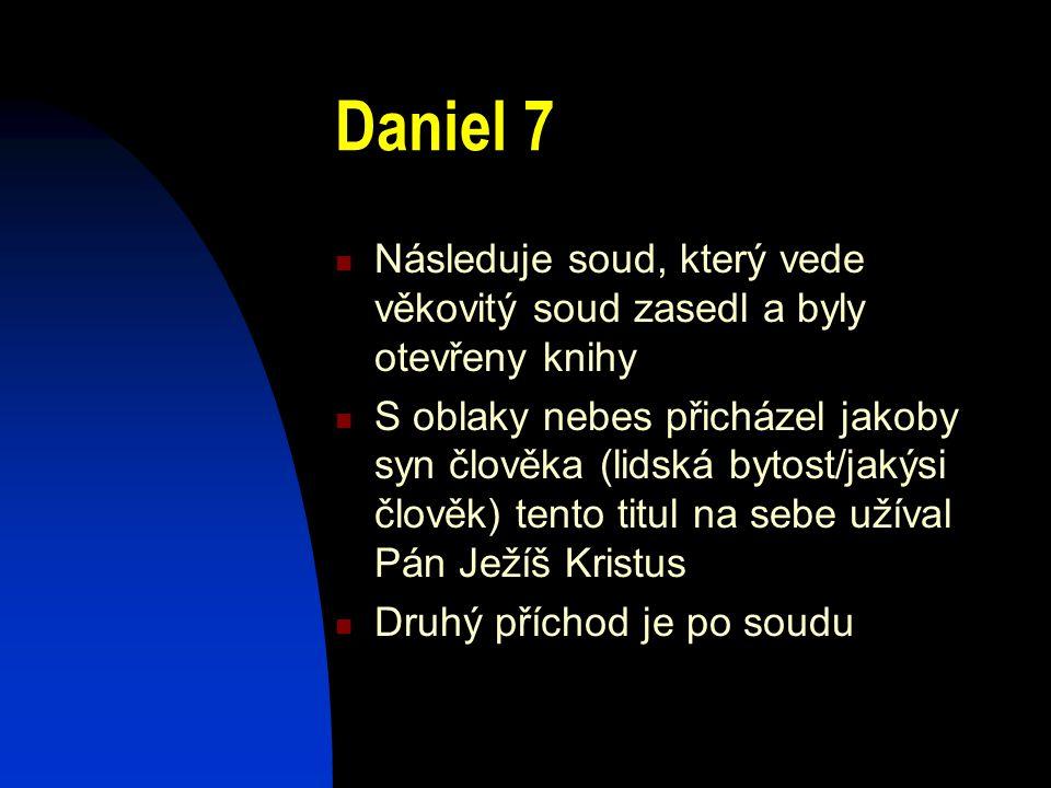 Daniel 7 Následuje soud, který vede věkovitý soud zasedl a byly otevřeny knihy.