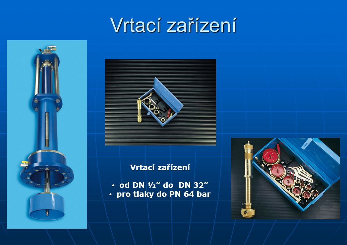 Vrtací zařízení Vrtací zařízení od DN ½ do DN 32