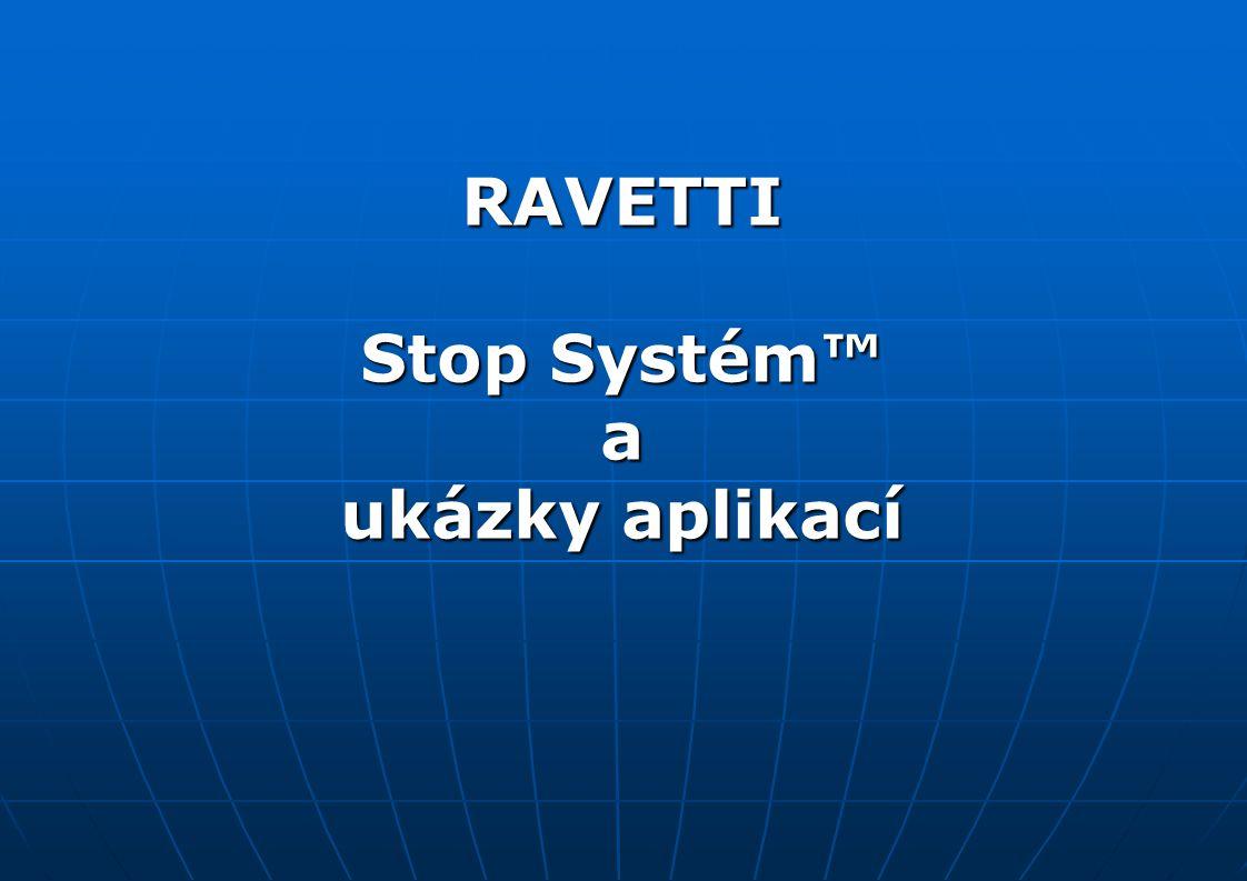 RAVETTI Stop Systém™ a ukázky aplikací