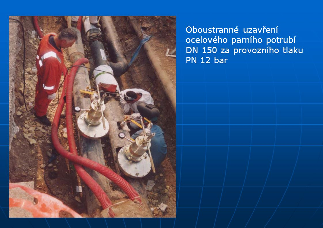 Oboustranné uzavření ocelového parního potrubí DN 150 za provozního tlaku PN 12 bar