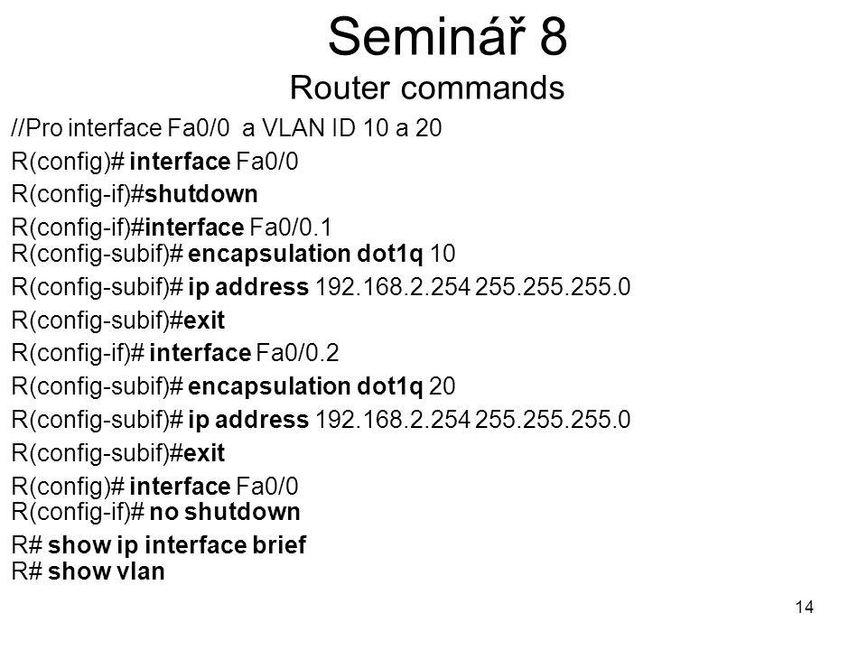 Seminář 8 Router commands //Pro interface Fa0/0 a VLAN ID 10 a 20