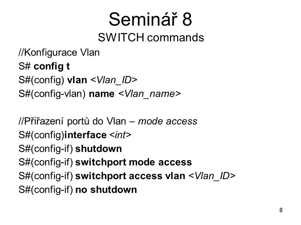 Seminář 8 SWITCH commands //Konfigurace Vlan S# config t