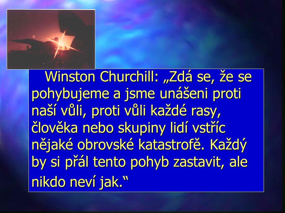 """Winston Churchill: """"Zdá se, že se pohybujeme a jsme unášeni proti naší vůli, proti vůli každé rasy, člověka nebo skupiny lidí vstříc nějaké obrovské katastrofě."""