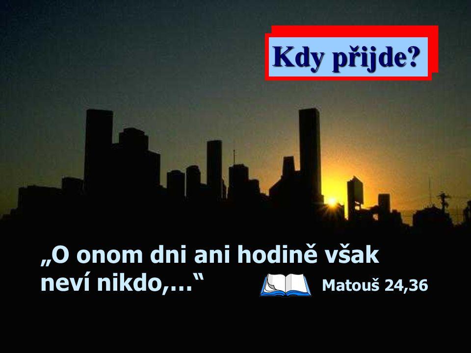 """""""O onom dni ani hodině však neví nikdo,… Matouš 24,36"""