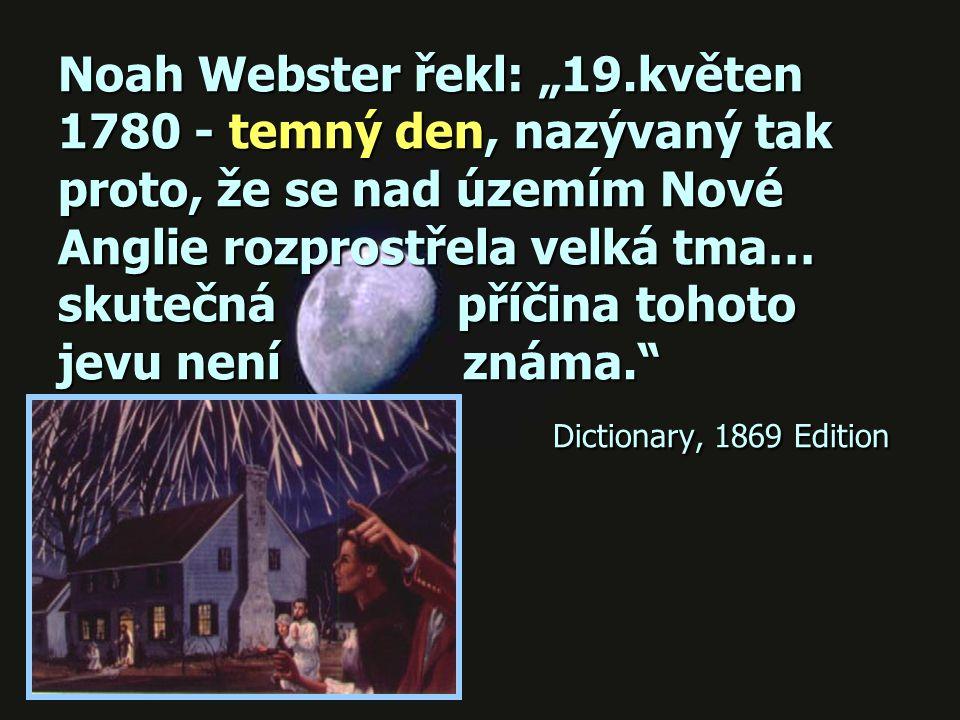 """Noah Webster řekl: """"19.květen 1780 - temný den, nazývaný tak proto, že se nad územím Nové Anglie rozprostřela velká tma… skutečná příčina tohoto jevu není známa. Dictionary, 1869 Edition"""