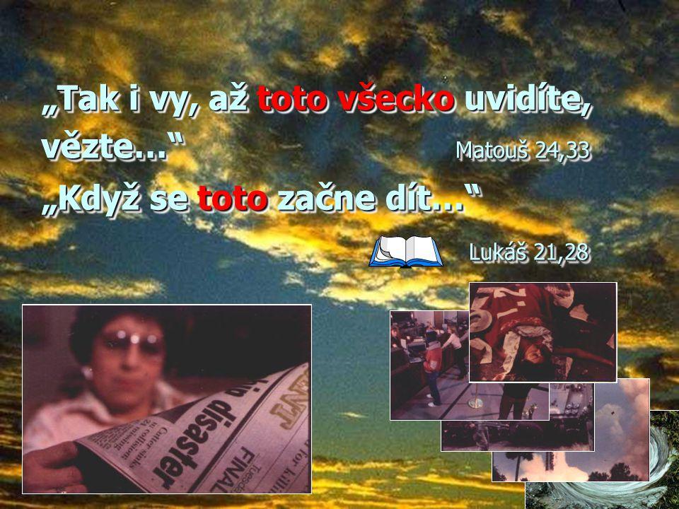 """""""Tak i vy, až toto všecko uvidíte, vězte… Matouš 24,33"""