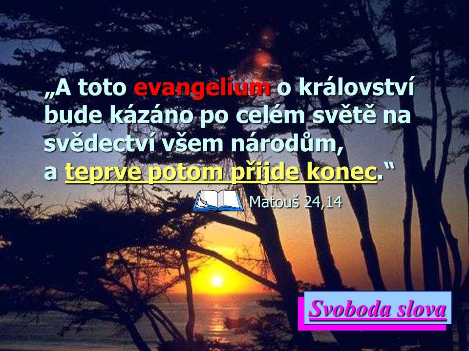 """""""A toto evangelium o království bude kázáno po celém světě na svědectví všem národům, a teprve potom přijde konec. Matouš 24,14"""