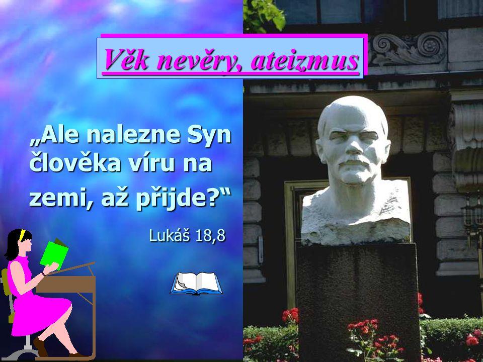 """""""Ale nalezne Syn člověka víru na zemi, až přijde Lukáš 18,8"""