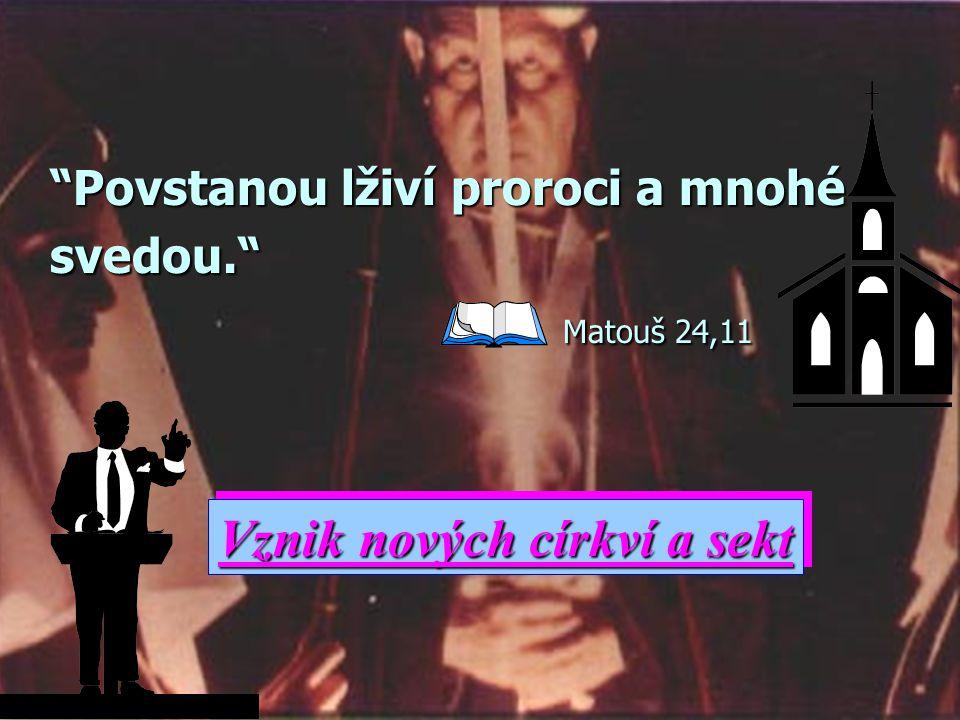 Povstanou lživí proroci a mnohé svedou. Matouš 24,11