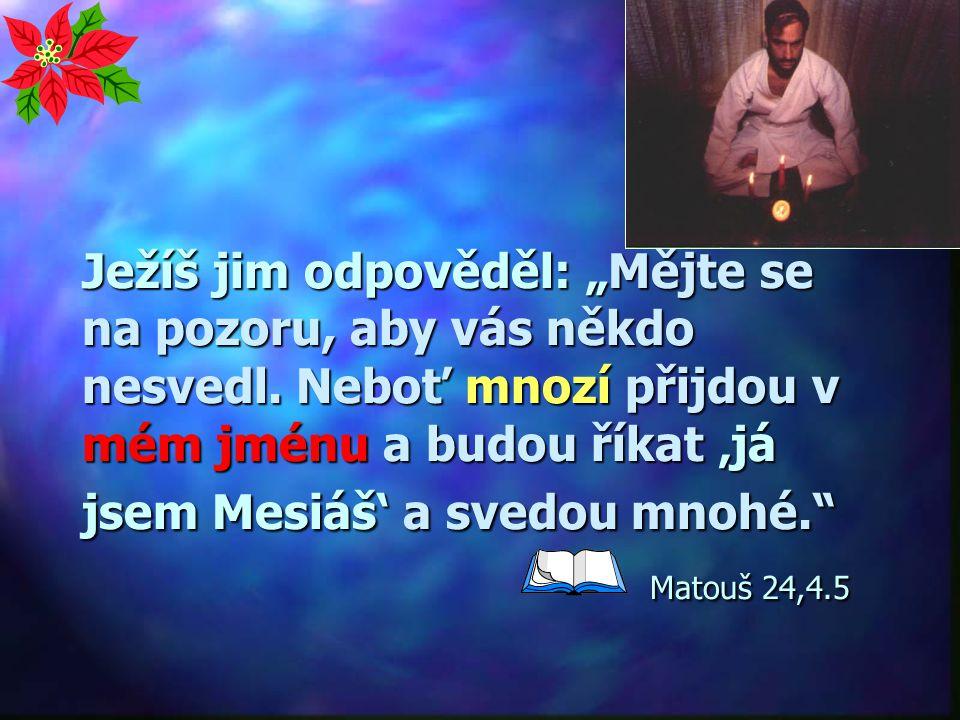"""Ježíš jim odpověděl: """"Mějte se na pozoru, aby vás někdo nesvedl"""