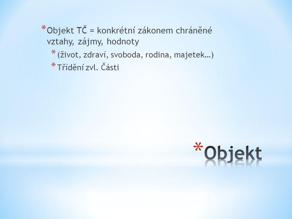Objekt Objekt TČ = konkrétní zákonem chráněné vztahy, zájmy, hodnoty
