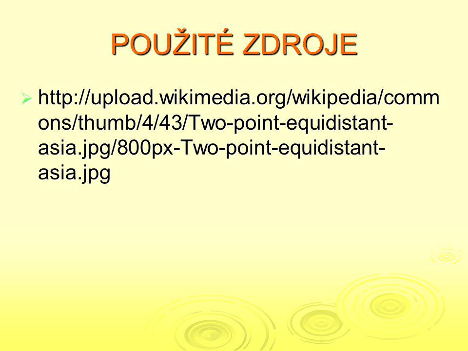 POUŽITÉ ZDROJE http://upload.wikimedia.org/wikipedia/commons/thumb/4/43/Two-point-equidistant-asia.jpg/800px-Two-point-equidistant-asia.jpg.