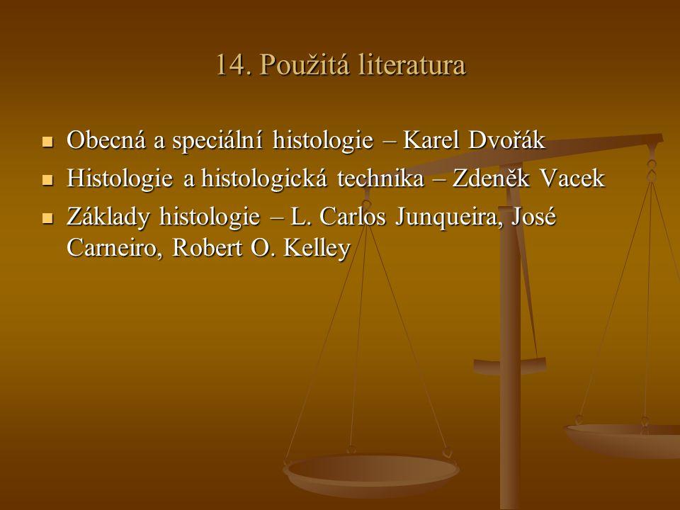 14. Použitá literatura Obecná a speciální histologie – Karel Dvořák