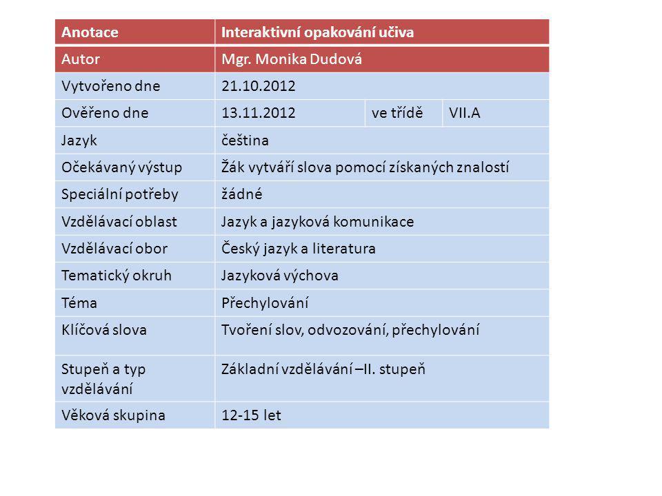 Anotace Interaktivní opakování učiva. Autor. Mgr. Monika Dudová. Vytvořeno dne. 21.10.2012. Ověřeno dne.