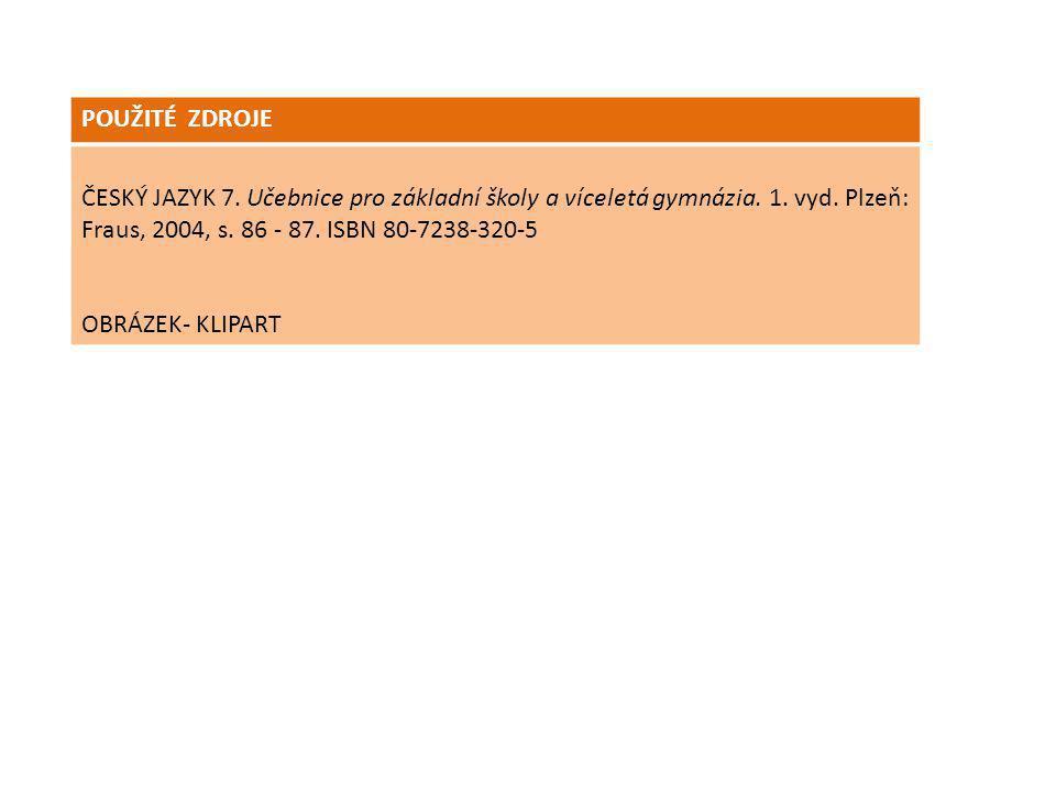 POUŽITÉ ZDROJE ČESKÝ JAZYK 7. Učebnice pro základní školy a víceletá gymnázia. 1. vyd. Plzeň: Fraus, 2004, s. 86 - 87. ISBN 80-7238-320-5.