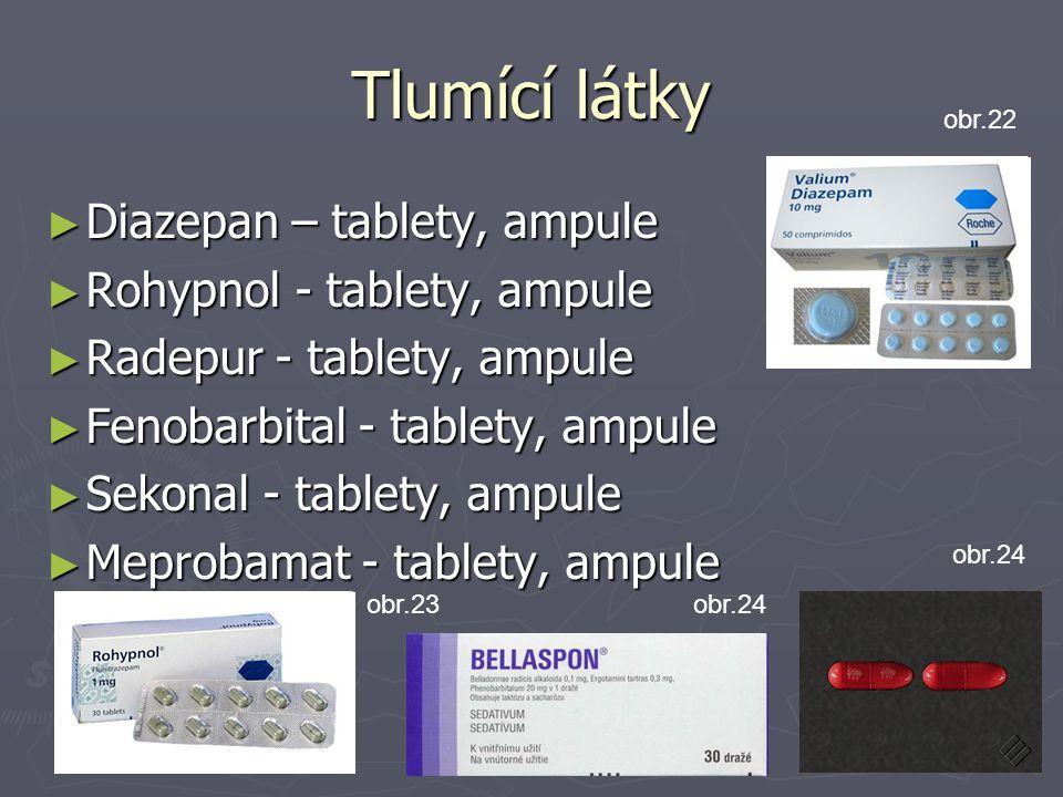 Tlumící látky Diazepan – tablety, ampule Rohypnol - tablety, ampule