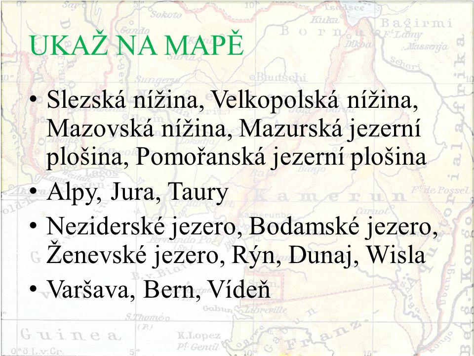 UKAŽ NA MAPĚ Slezská nížina, Velkopolská nížina, Mazovská nížina, Mazurská jezerní plošina, Pomořanská jezerní plošina.