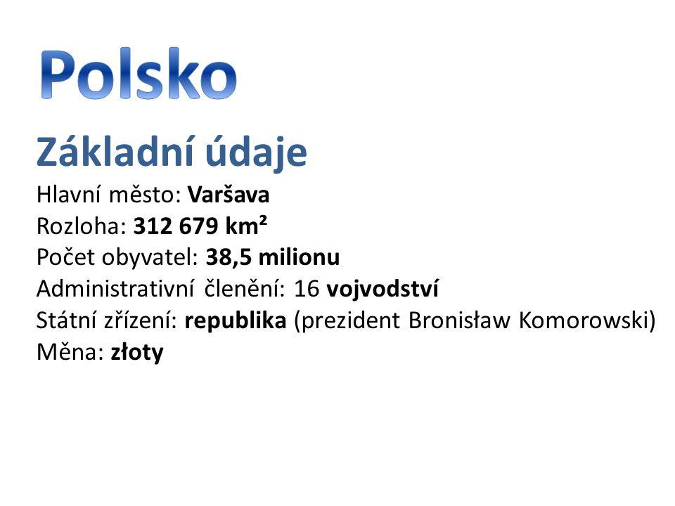 Polsko Základní údaje Hlavní město: Varšava Rozloha: 312 679 km²