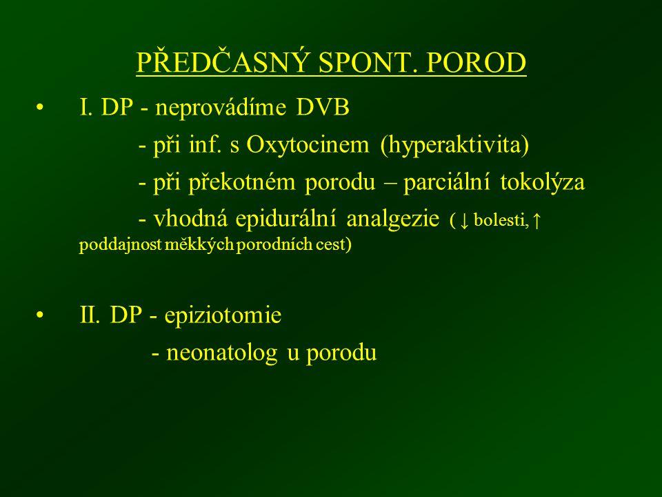 PŘEDČASNÝ SPONT. POROD I. DP - neprovádíme DVB