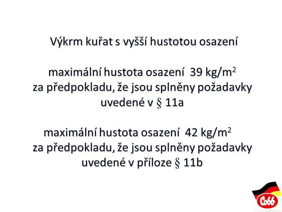 Výkrm kuřat s vyšší hustotou osazení maximální hustota osazení 39 kg/m2 za předpokladu, že jsou splněny požadavky uvedené v § 11a maximální hustota osazení 42 kg/m2 za předpokladu, že jsou splněny požadavky uvedené v příloze § 11b