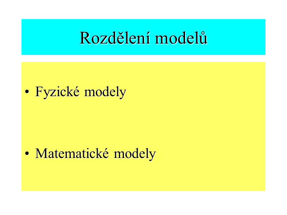 Rozdělení modelů Fyzické modely Matematické modely