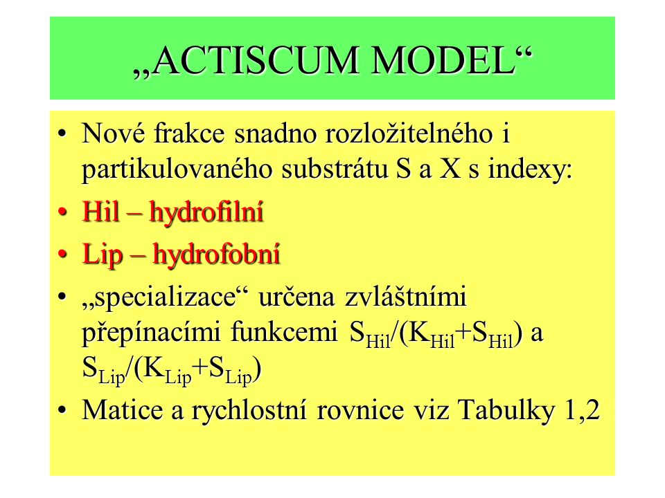 """""""ACTISCUM MODEL Nové frakce snadno rozložitelného i partikulovaného substrátu S a X s indexy: Hil – hydrofilní."""