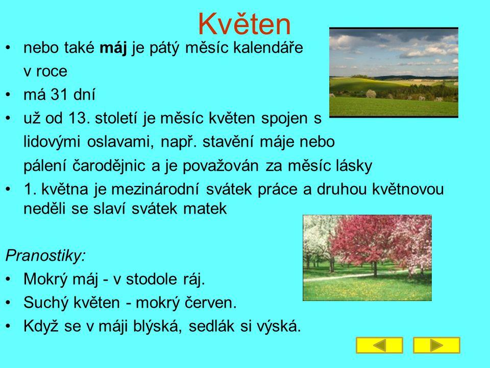 Květen nebo také máj je pátý měsíc kalendáře v roce má 31 dní