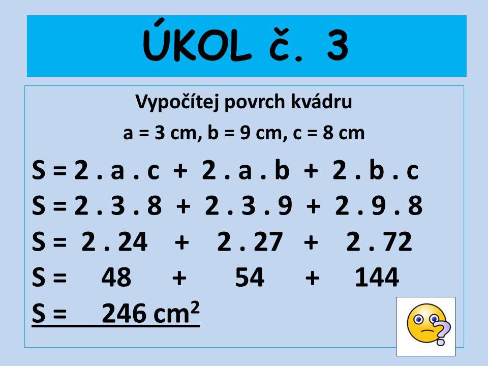 Vypočítej povrch kvádru a = 3 cm, b = 9 cm, c = 8 cm