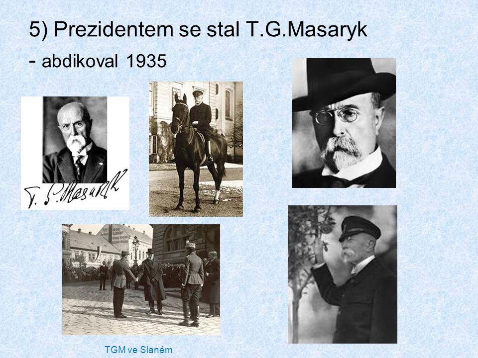 5) Prezidentem se stal T.G.Masaryk - abdikoval 1935