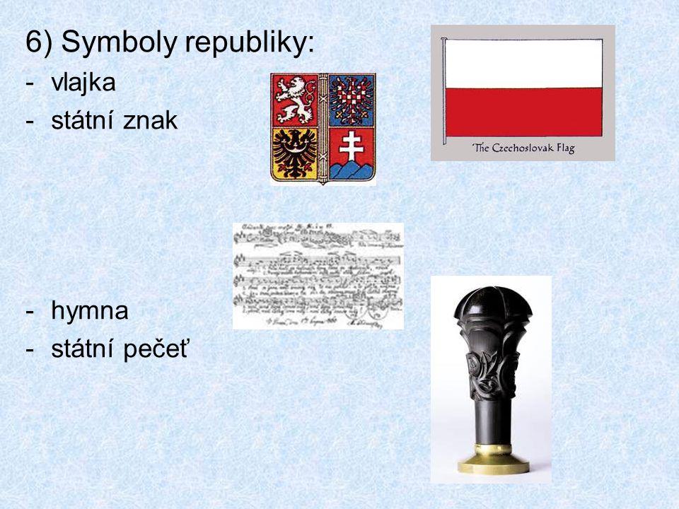 6) Symboly republiky: vlajka státní znak hymna státní pečeť