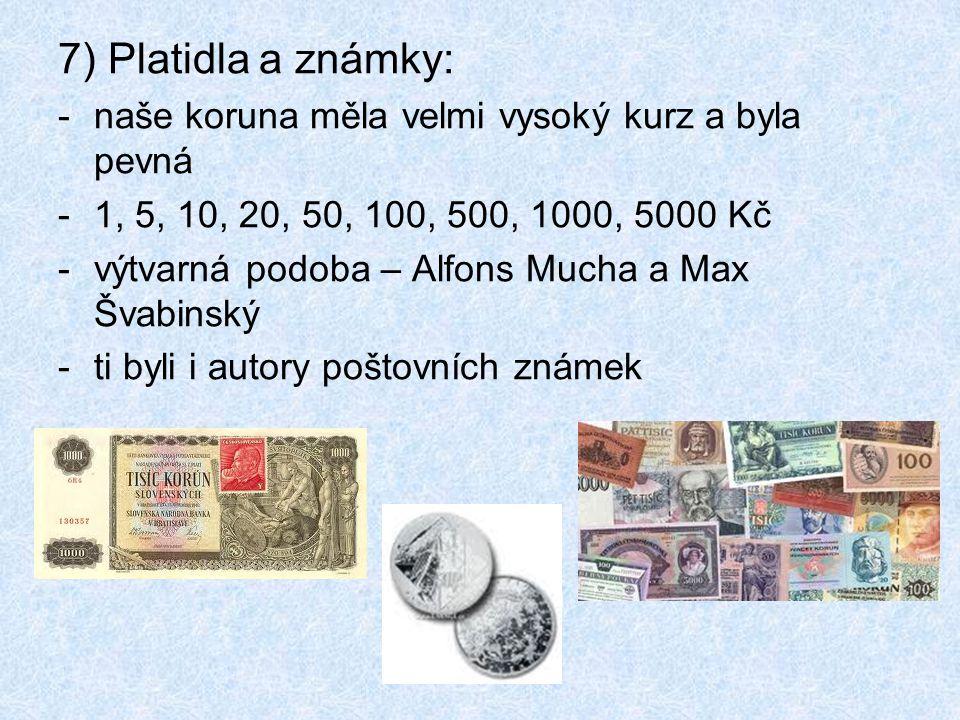 7) Platidla a známky: naše koruna měla velmi vysoký kurz a byla pevná