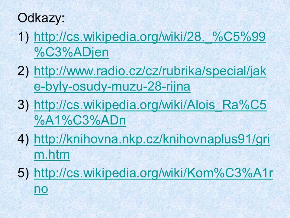 Odkazy: http://cs.wikipedia.org/wiki/28._%C5%99%C3%ADjen. http://www.radio.cz/cz/rubrika/special/jake-byly-osudy-muzu-28-rijna.