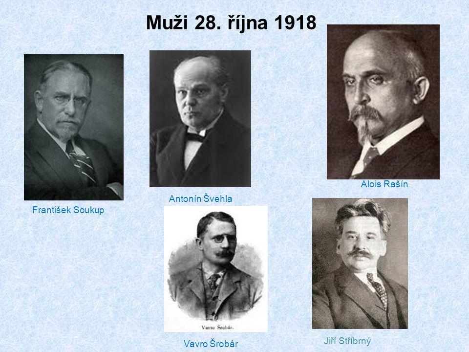Muži 28. října 1918 Alois Rašín Antonín Švehla František Soukup
