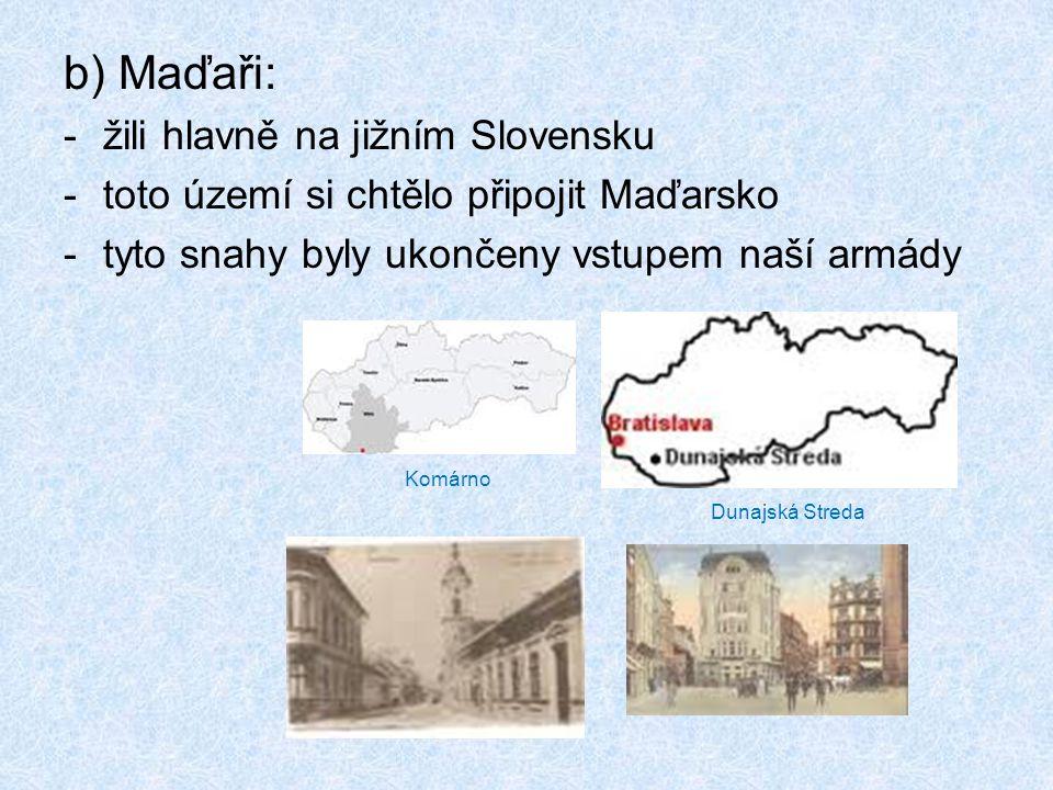 b) Maďaři: žili hlavně na jižním Slovensku