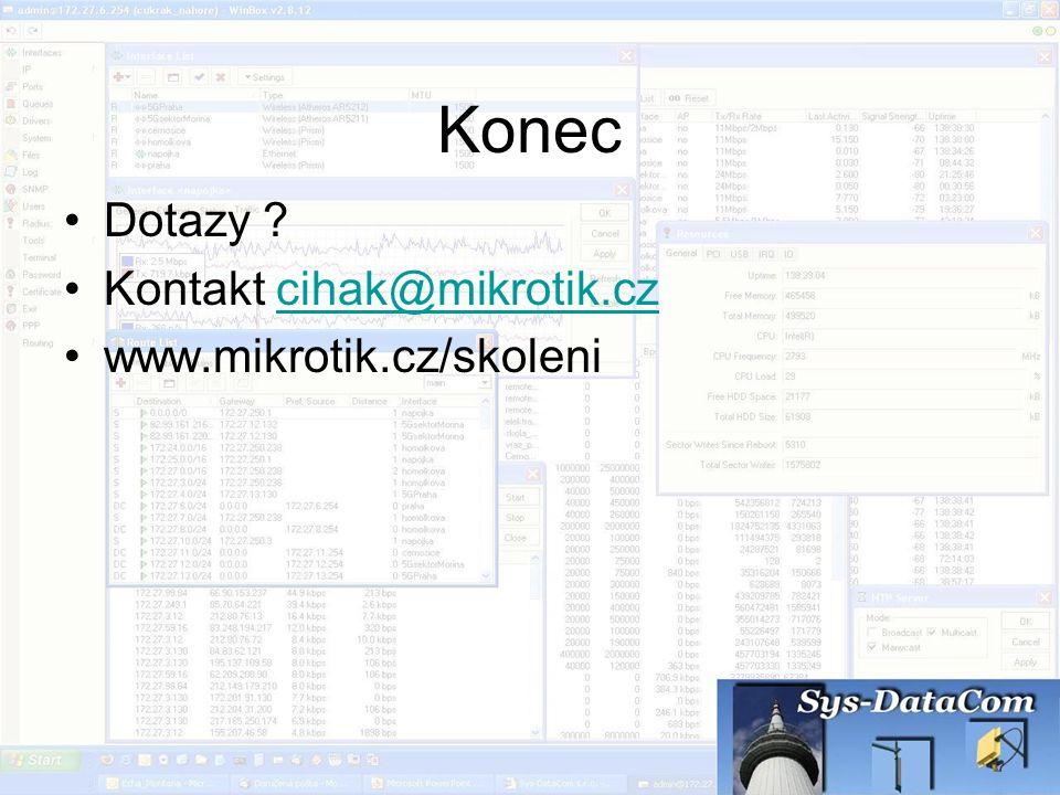 Konec Dotazy Kontakt cihak@mikrotik.cz www.mikrotik.cz/skoleni