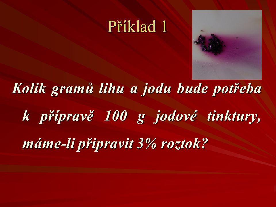 Příklad 1 Kolik gramů lihu a jodu bude potřeba k přípravě 100 g jodové tinktury, máme-li připravit 3% roztok