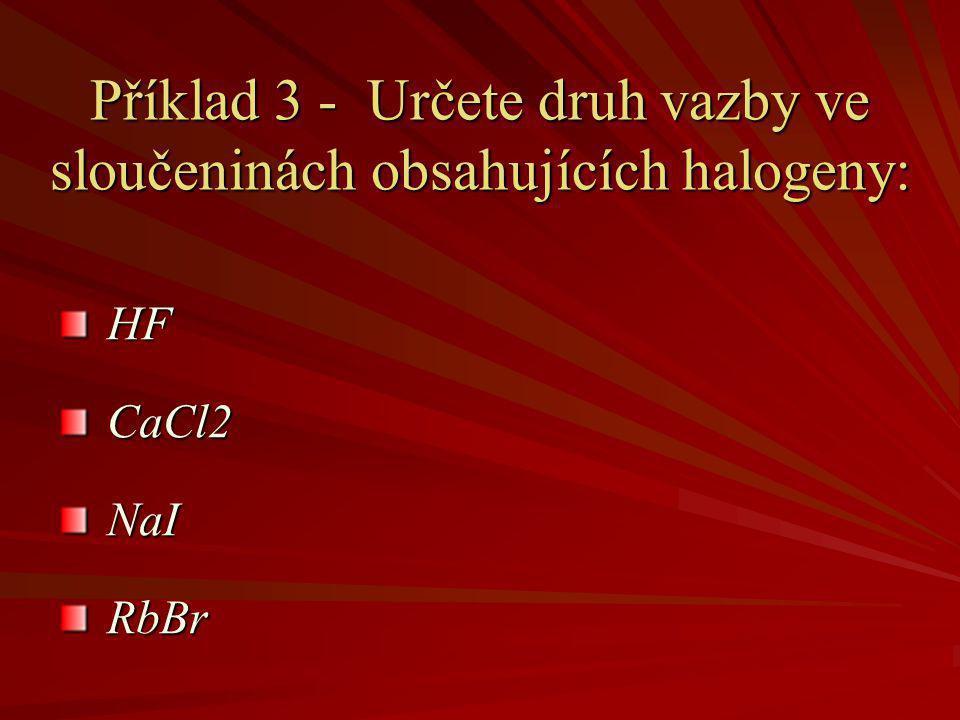 Příklad 3 - Určete druh vazby ve sloučeninách obsahujících halogeny: