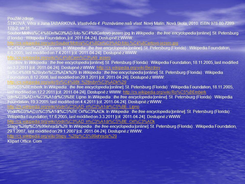 Použité zdroje: ŠTIKOVÁ, Věra a Jana TABARKOVÁ. Vlastivěda 4: Poznáváme naši vlast. Nový Malín: Nová škola, 2010. ISBN 978-80-7289-170-2, str.31.