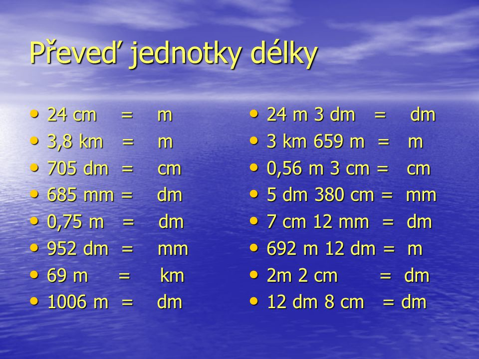 Převeď jednotky délky 24 cm = m 3,8 km = m 705 dm = cm 685 mm = dm