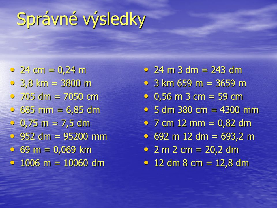 Správné výsledky 24 cm = 0,24 m 3,8 km = 3800 m 705 dm = 7050 cm