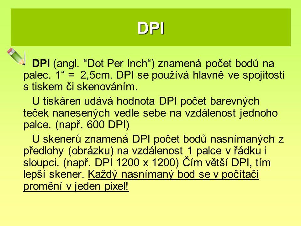 DPI DPI (angl. Dot Per Inch ) znamená počet bodů na palec. 1 = 2,5cm. DPI se používá hlavně ve spojitosti s tiskem či skenováním.