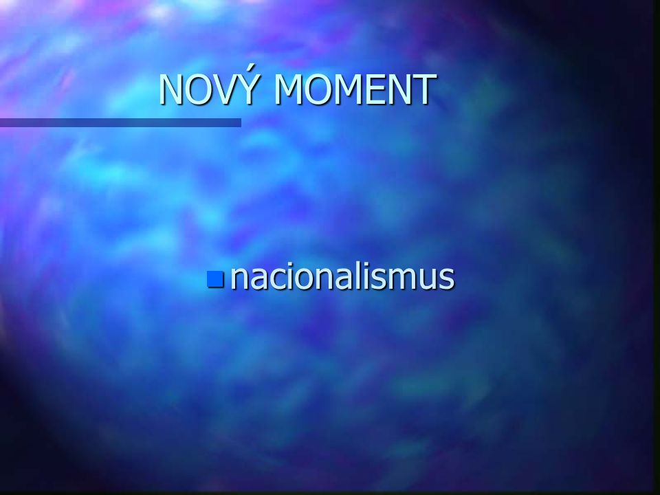 NOVÝ MOMENT nacionalismus