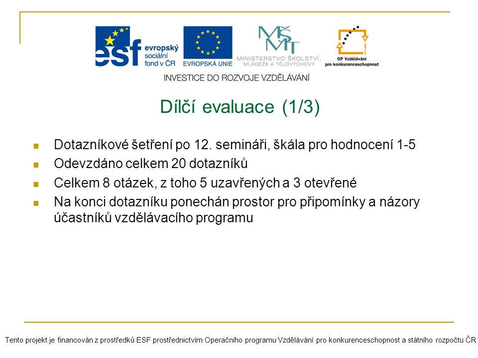 Dílčí evaluace (1/3) Dotazníkové šetření po 12. semináři, škála pro hodnocení 1-5. Odevzdáno celkem 20 dotazníků.