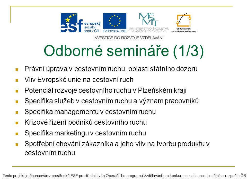 Odborné semináře (1/3) Právní úprava v cestovním ruchu, oblasti státního dozoru. Vliv Evropské unie na cestovní ruch.