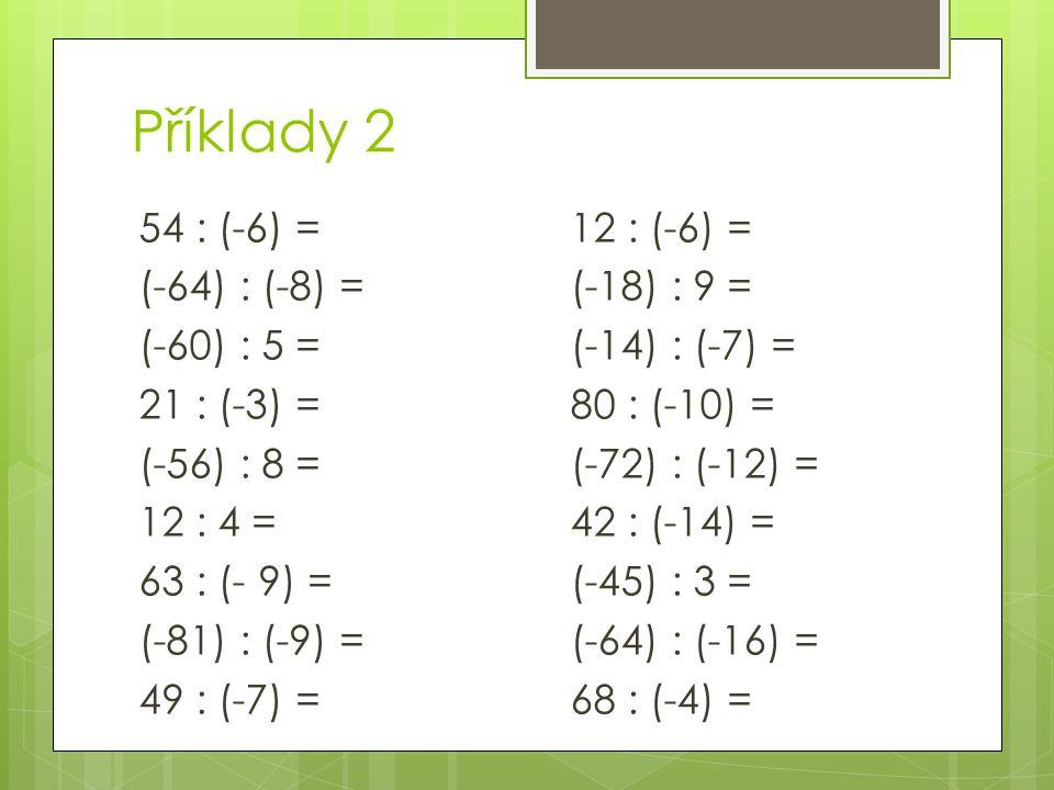 Příklady 2 54 : (-6) = (-64) : (-8) = (-60) : 5 = 21 : (-3) = (-56) : 8 = 12 : 4 = 63 : (- 9) = (-81) : (-9) = 49 : (-7) =