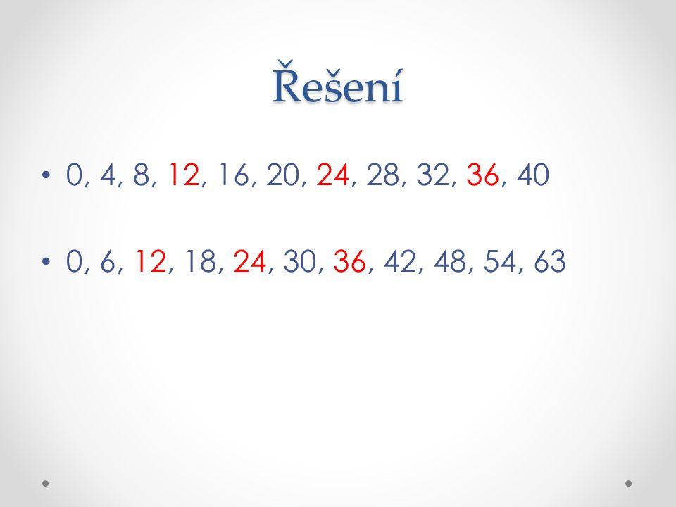 Řešení 0, 4, 8, 12, 16, 20, 24, 28, 32, 36, 40 0, 6, 12, 18, 24, 30, 36, 42, 48, 54, 63